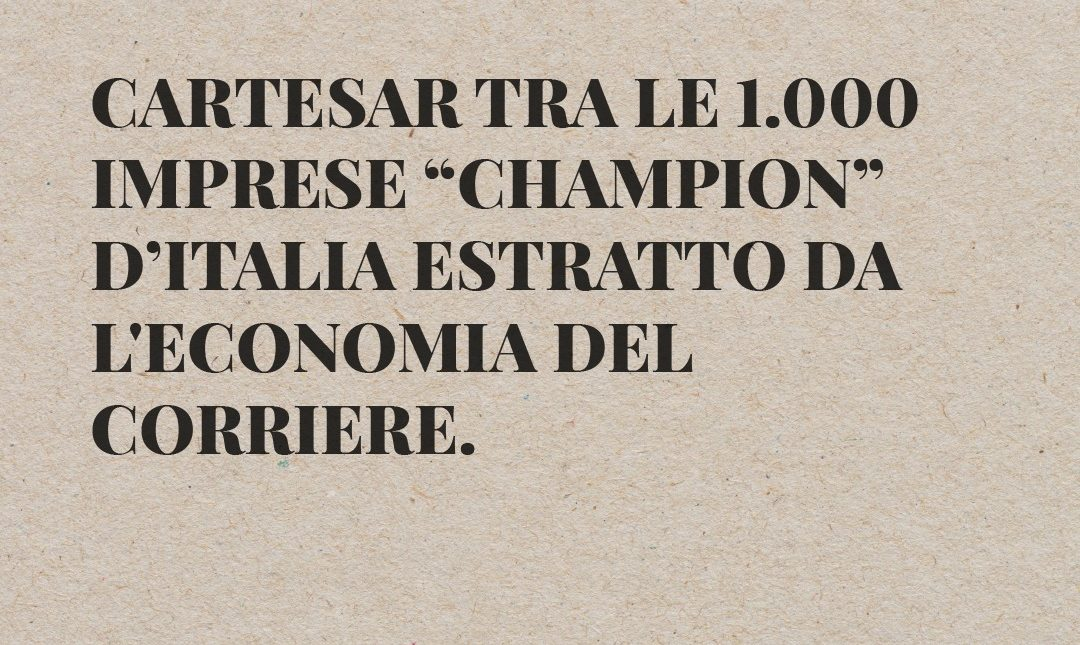 "CARTESAR among the 1,000 ""Champion"" companies in Italy extracted from ""L'Economia del Corriere"""